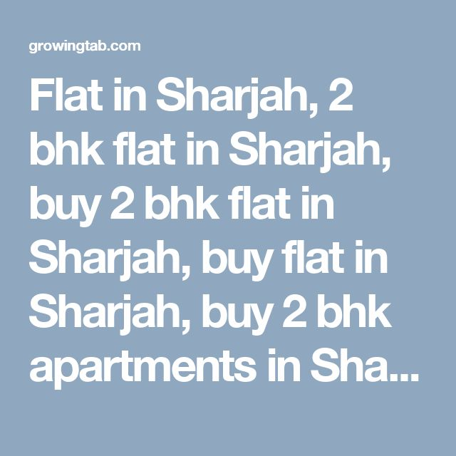 Flat in Sharjah, 2 bhk flat in Sharjah, buy 2 bhk flat in Sharjah, buy flat in Sharjah, buy 2 bhk apartments in Sharjah, 3 bhk flat in Sharjah, buy 3 bhk flat in Sharjah, buy 3 bhk apartments in Sharjah, 1 bhk flat in Sharjah, buy 1 bhk flat in Sharjah, buy 1 bhk apartments in Sharjah http://growingtab.com/ad/real-estate-flats-for-sale/207/united-arab-emirates/3099/sharjah/38893/sharjah