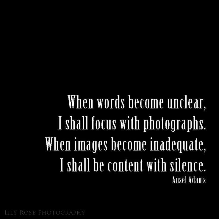 Wenn Worte unklar werden, werde ich mich auf Fotografien konzentrieren. Wenn die Bilder unzureichend werden, werde ich mich mit der Stille begnügen. Ansel Adams Fotografie Qu …
