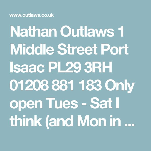 Nathan Outlaws  1 Middle Street   Port Isaac  PL29 3RH  01208 881 183  Only open Tues - Sat I think (and Mon in Summer), nearest beach Daymer Bay.   1 hr 5mins or so from Mum's
