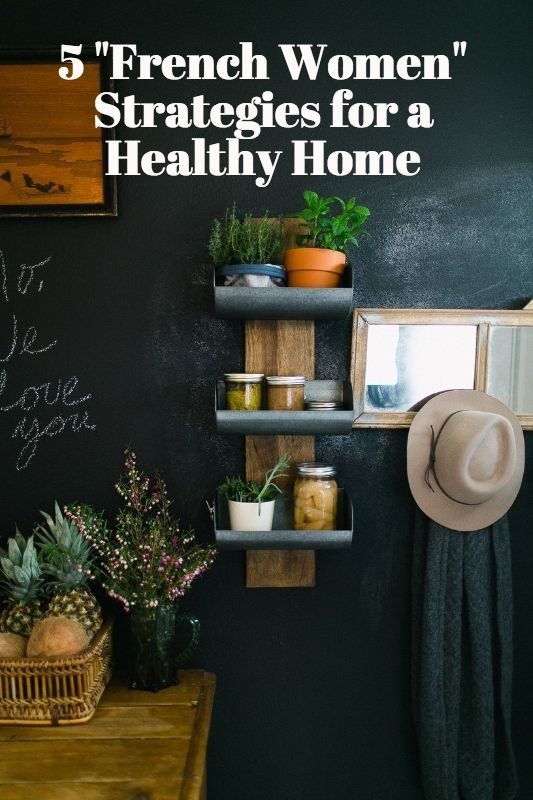 "5 ""French Women"" Strategies for a Healthy Home. Love these! Tiny tweaks make a big difference"