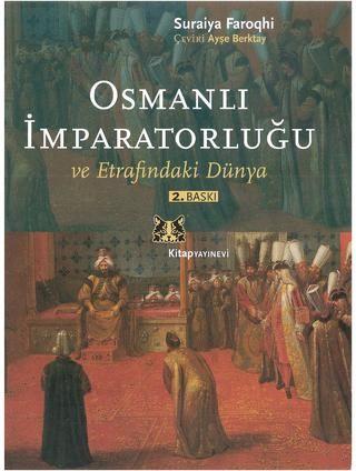 Osmanlı İmparatorluğu ve Etrafındaki Dünya / Suraiya Faroqhi
