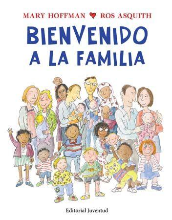 BIENVENIDO A LA FAMILIA Diferentes maneras en que un bebé o un niño pueden llegar a una familia: parto natural, adopción, familia de acogida, así como los distintos tipos de familia; monoparentales, padres del mismo sexo, etc. Se trata de un libro de información único, con un mensaje importante y positivo: cada familia es diferente y cada familia es igualmente válida y especial, no importa cómo o cuándo llegan a la familia los niños, ¡lo esencial es que se sientan felices en ella!