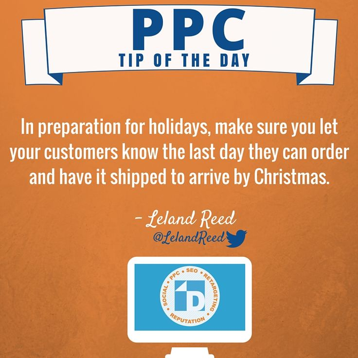 #PPC Tip of the Day from Leland Reed. Let your customers know the last day they can order & have it shipped by the holidays! #HolidayPreparation #HolidayShopping
