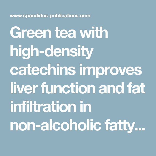 Green tea with high-density catechins improves liver function and fat infiltration in non-alcoholic fatty liver disease (NAFLD) patients: A double-blind placebo-controlled study