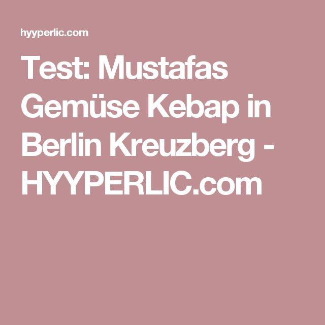 Test: Mustafas Gemüse Kebap in Berlin Kreuzberg - HYYPERLIC.com