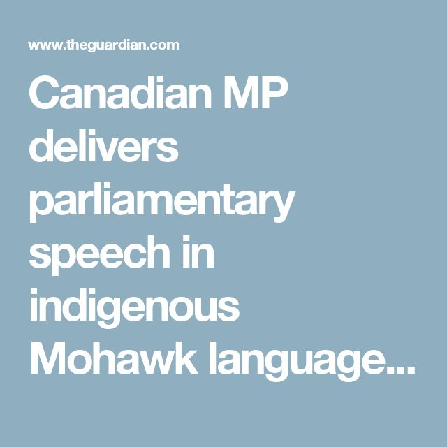 Canadian MP delivers parliamentary speech in indigenous Mohawk language   World news   The Guardian