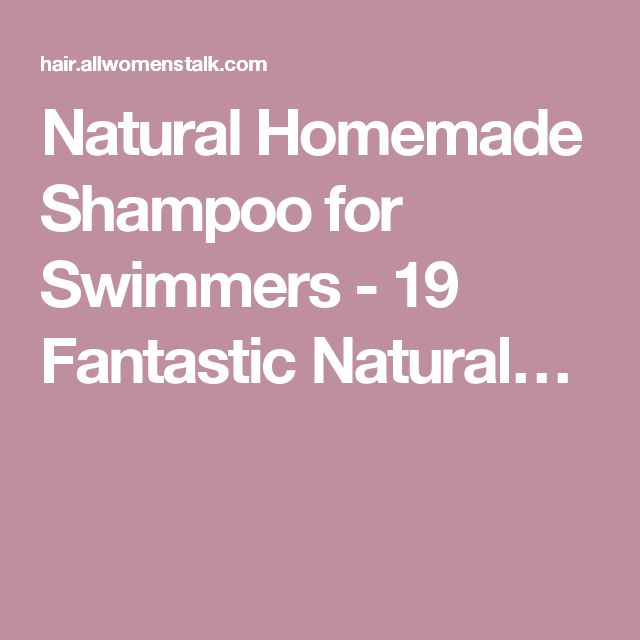 Natural Homemade Shampoo for Swimmers - 19 Fantastic Natural…