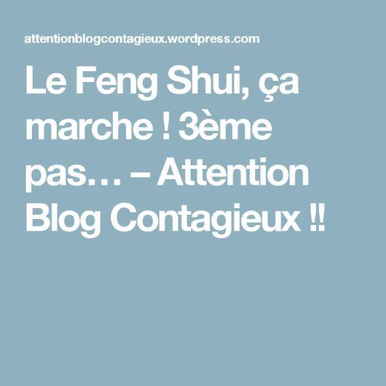 Le Feng Shui, ça marche ! 3ème pas… – Attention Blog Contagieux !!