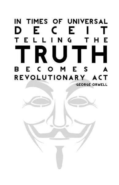 In times of universal deceit, telling the TRUTH becomes a revolutionary act.