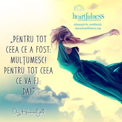 """""""Pentru tot ceea ce a fost: MULȚUMESC! Pentru tot ceea ce va fi: DA!"""" ~ Dag Hammarskjöld #heartfulness   #knowbyheart   #hfnro Heartfulness România - Google+"""