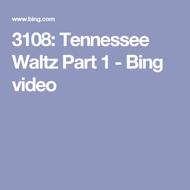 3108: Tennessee Waltz Part 1 - Bing video
