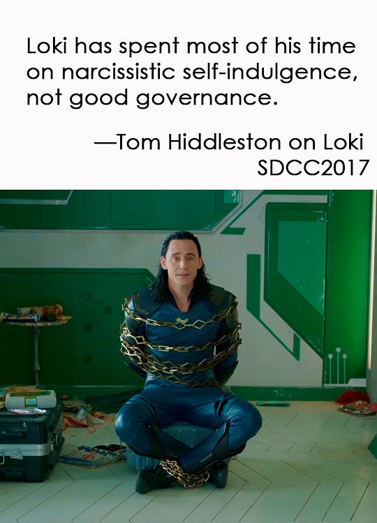 """Loki has spent most of his time on narcissistic self-indulgence, not good governance."" — Tom Hiddleston on Loki. SDCC 2017"