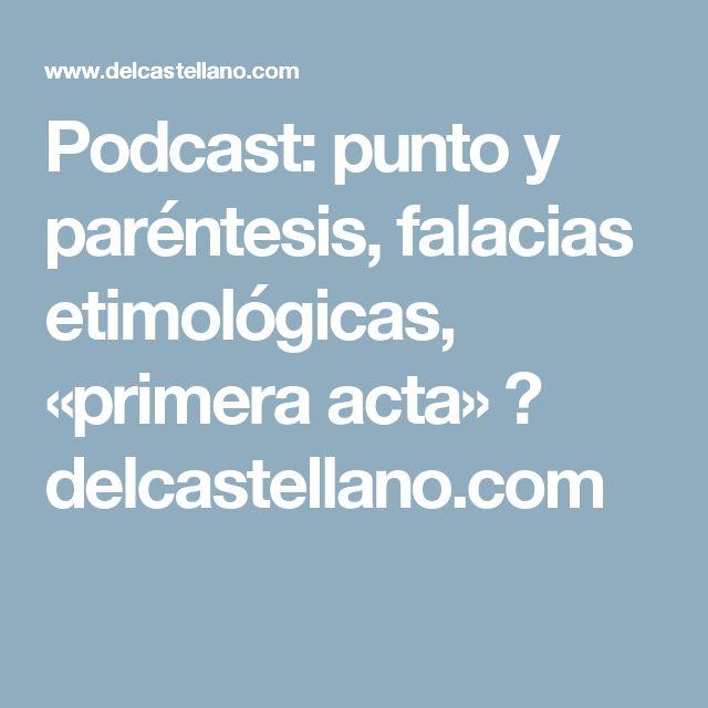 Podcast: punto y paréntesis, falacias etimológicas, «primera acta» ⋆ delcastellano.com