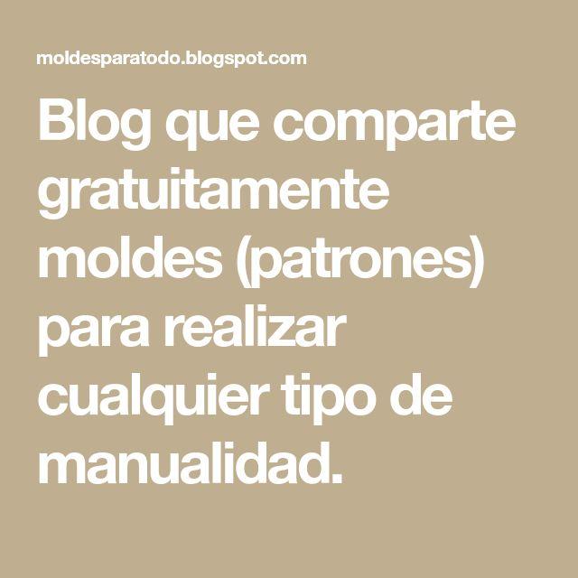 Blog que comparte gratuitamente moldes (patrones) para realizar cualquier tipo de manualidad.