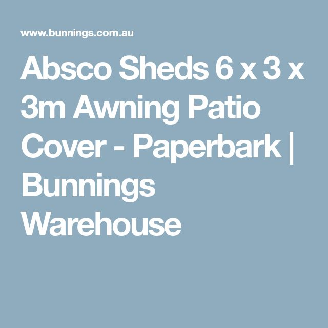 Absco Sheds 6 x 3 x 3m Awning Patio Cover - Paperbark | Bunnings Warehouse