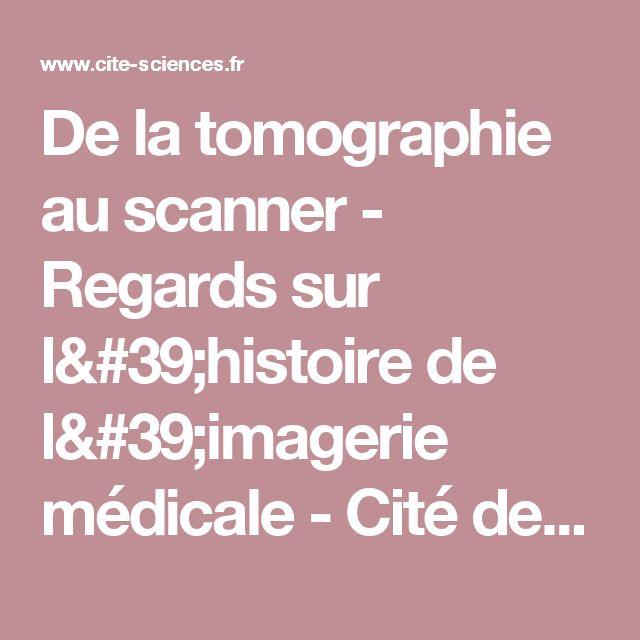 De la tomographie au scanner - Regards sur l'histoire de l'imagerie médicale - Cité des sciences et de l'industrie - Expositions, conférences, cinémas, activités culturelles et sorties touristiques pour les enfants, les parents, les familles - Paris