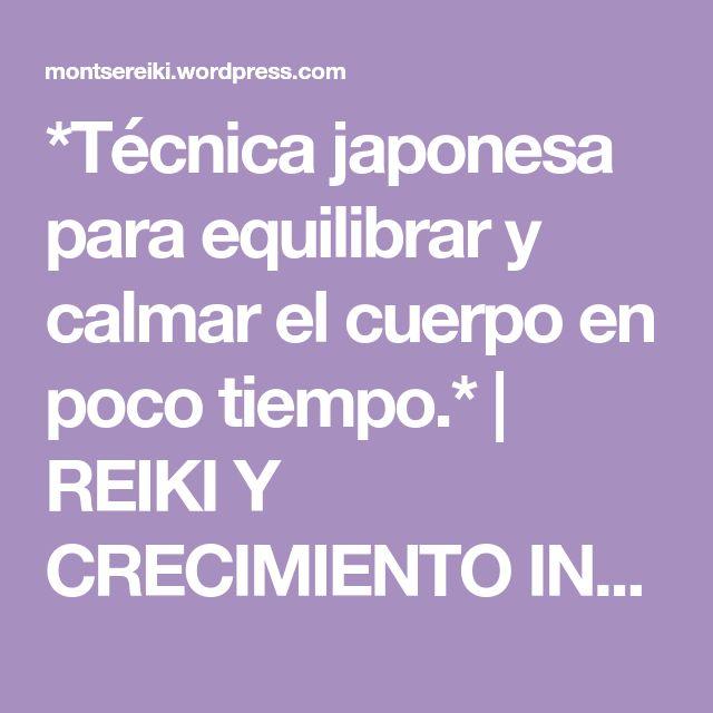 *Técnica japonesa para equilibrar y calmar el cuerpo en poco tiempo.* | REIKI Y CRECIMIENTO INTERIOR