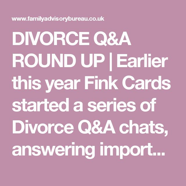 DIVORCE Q&A ROUND UP | Earlier this year Fink Cards started a series of Divorce Q&A chats, answering important and interesting questions that I thought some of you might find useful. The chats are hosted of course by Fink Cards and have a different selection of divorce experts answering divorce questions.
