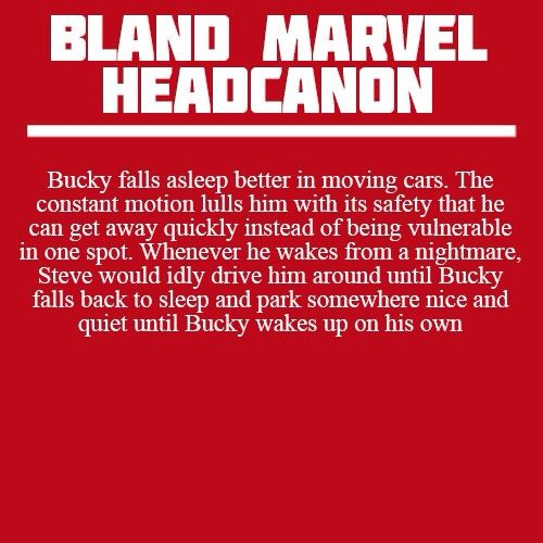 GUYS LOOK | My favorite Bland Marvel Headcanon. This is how you know they love each other (shut it; best friends and unbiological brothers love each other too). I like to imagine Steve parked under a shade tree, patiently reading a book in the driver's seat as the sun comes up and Bucky snoozes in the shotgun seat.