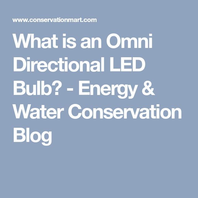 What is an Omni Directional LED Bulb? - Energy & Water Conservation Blog