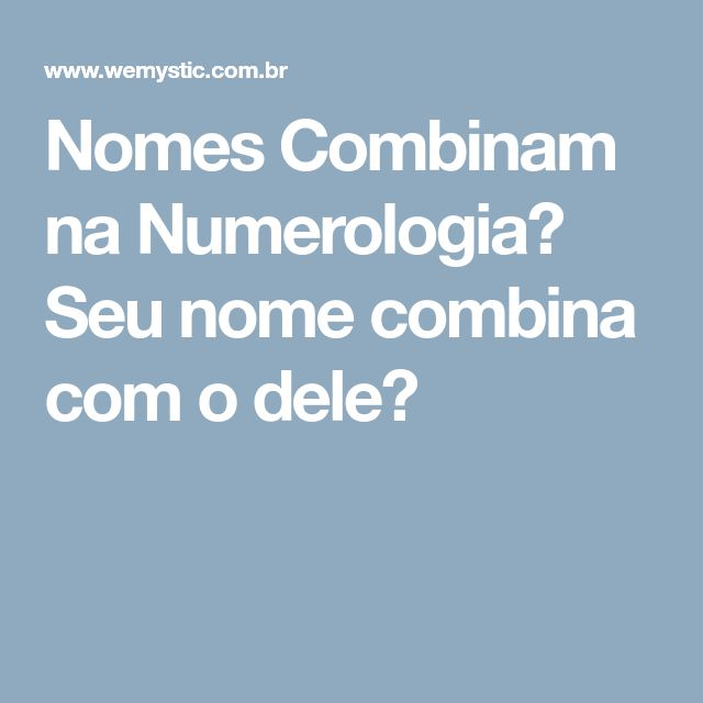 Nomes Combinam na Numerologia? Seu nome combina com o dele?