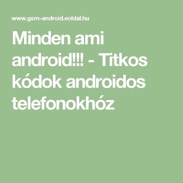 Minden ami android!!! - Titkos kódok androidos telefonokhóz