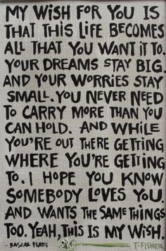 My wish...love this...going to write it in my 16 year olds Birthday card!!