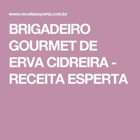 BRIGADEIRO GOURMET DE ERVA CIDREIRA - RECEITA ESPERTA