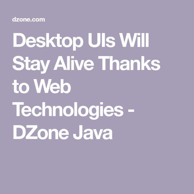Desktop UIs Will Stay Alive Thanks to Web Technologies - DZone Java