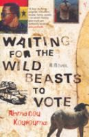 Waiting for Wild Beasts to Vote: Kourouma, A. - FIC KOU Ahmadou Kourouma's remarkable novel is narrated by Bingo, a West African sora - storyteller and king's fool. Over the course of five nights he tells the life story of Koyaga, President and Dictator of the Gulf Coast