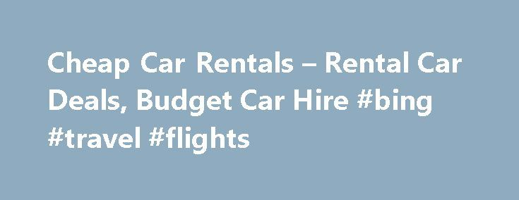 Cheap Car Rentals – Rental Car Deals, Budget Car Hire #bing #travel #flights http://travel.remmont.com/cheap-car-rentals-rental-car-deals-budget-car-hire-bing-travel-flights/  #cheap car rentals # Search, Compare and Book Cheap Car Rentals Search, Compare and Save on Car Rentals Compare Car Hire Prices and book cheap car rentals Worldwide from Travelauto.com – one of the most trusted online car rental marketplace. Get your car hire from both regional and international brands including Hertz…