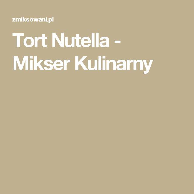 Tort Nutella - Mikser Kulinarny