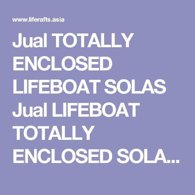 Jual TOTALLY ENCLOSED LIFEBOAT SOLAS Jual LIFEBOAT TOTALLY ENCLOSED SOLAS Jual Lifeboat Solas Jual LIFEBOAT OPEN TYPE Jual Enclosed Life Boat Solas Jual Rescueboat Solas Jual Lifeboat , Distributor , Beli , Supplier, Eksportir , Importir, Harga  CV. Liferafts Asia Menjual berbagai macam Lifeboat dan Rescueboat :  Totally enclosed lifeboat Free-fall lifeboat Rescue boat Fast Rescue Boat Conform to the specifications: 1.MSC.47(66)(1974), MSC.216(82), MSC.47(66)-1996 Amendments Of The…