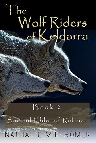 The Wolf Riders of Keldarra: Book 2: Second Elder of Ruh'nar