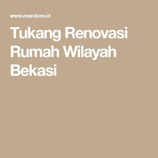 Tukang Renovasi Rumah Wilayah Bekasi