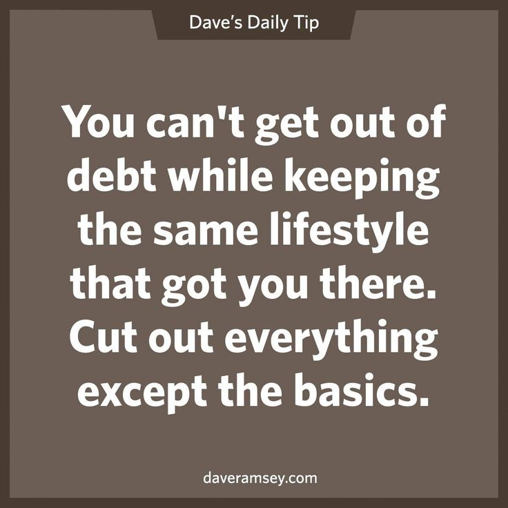 """You can't get our of debt while keeping the same lifestyle that got you there. Cut out everything except the basics."" - Dave Ramsey"