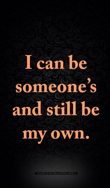 I can be someone's and still be my own.
