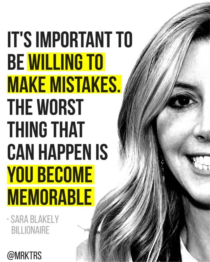 Sara Blakely  Be willing to make mistakes.