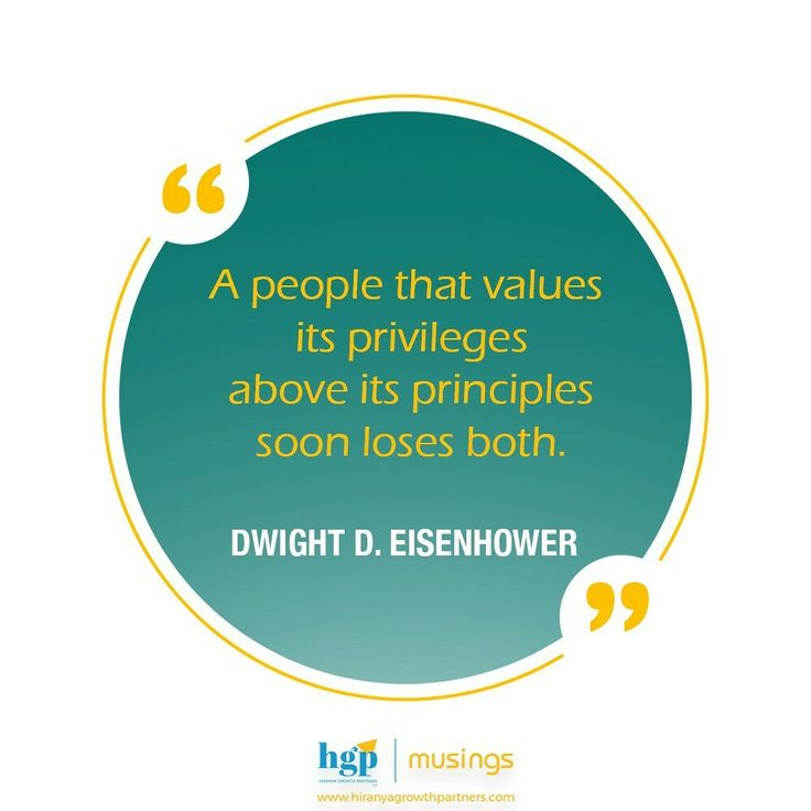"#HGPMusings  today features a #quote from Dwight Eisenhower. ""A people that values it privileges above it's principles soon loses both.""    #morningmotivation #thoughtoftheday #leadership #leaders #management #managers #motivation #inspiration #motivationalquotes #life #business #organisations #rights #privileges #principles #quoteoftheday #qotd #instaquote"