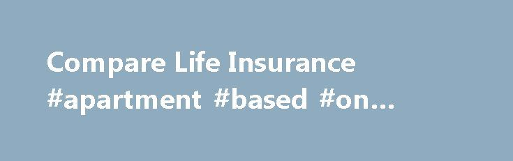 Compare Life Insurance #apartment #based #on #income http://incom.nef2.com/2017/04/30/compare-life-insurance-apartment-based-on-income/  #about life insurance # Compare life insurance Almost everyone can benefit from having the protection that Life Insurance provides. Life isn t without challenges, and in general we tend to face them head-on as they come, but one thing's for sure no one is able to predict what is around the corner. If you were […]