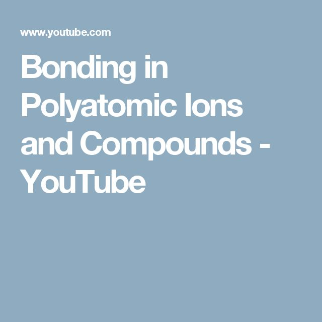 Bonding in Polyatomic Ions and Compounds - YouTube