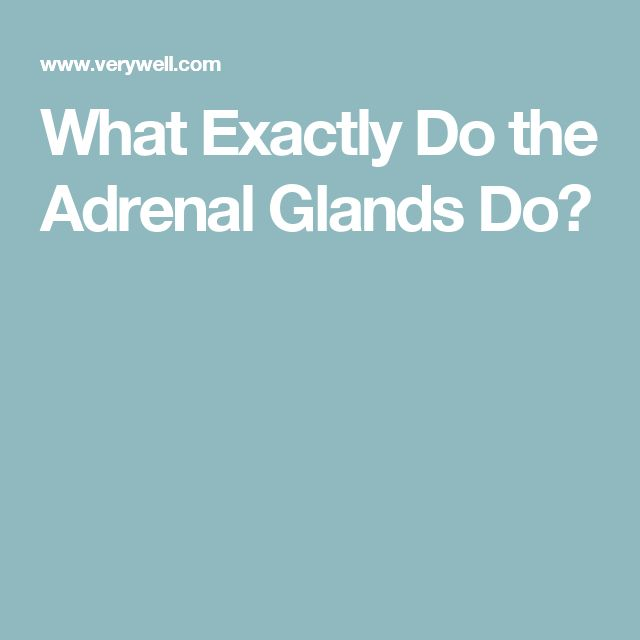 What Exactly Do the Adrenal Glands Do?