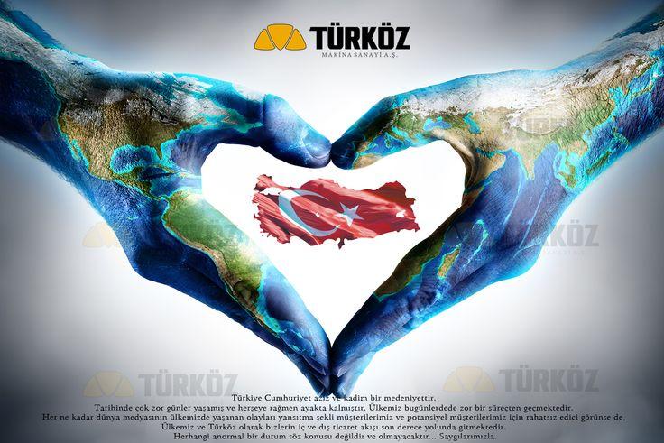 Türkiye Cumhuriyet aziz ve kadim bir medeniyettir.  Tarihinde çok zor günler yaşamış ve herşeye rağmen ayakta kalmıştır. Ülkemiz bugünlerdede zor bir süreçten geçmektedir.  Her ne kadar dünya medyasının ülkemizde yaşanan olayları yansıtma şekli müşterilerimiz ve potansiyel müşterilerimiz için rahatsız edici görünse de,  Ülkemiz ve Türköz olarak bizlerin iç ve dış ticaret akışı son derece yolunda gitmektedir.  Herhangi anormal bir durum söz konusu değildir ve olmayacaktır... Saygılarımızla.