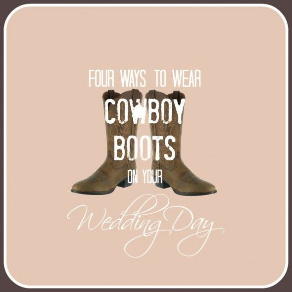 4 Ways To Wear Cowboy Boots On Your Wedding Day.