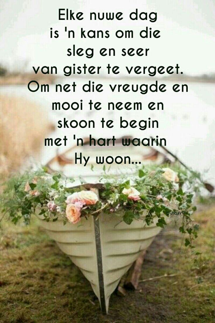 Elke dag is 'n kans om die sleg en seer van gister te vergeet. #Afrikaans #NewBeginnings #Heartaches&Hardships