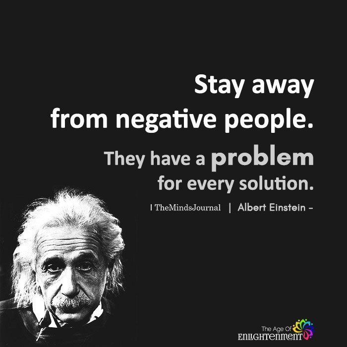Stay Away From Negative People Negative People Einstein Quotes Words Quotes