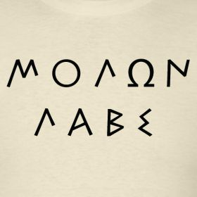 """MOLON LABE the battle cry of the Spartans meaning """"come and take them"""""""