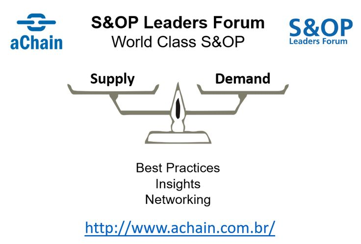 S&OP Leaders Forum: World Class Sales and Operations Planning - Best Practices. Acesse: http://achain.com.br/eventos/sop/, www.achain.com.br