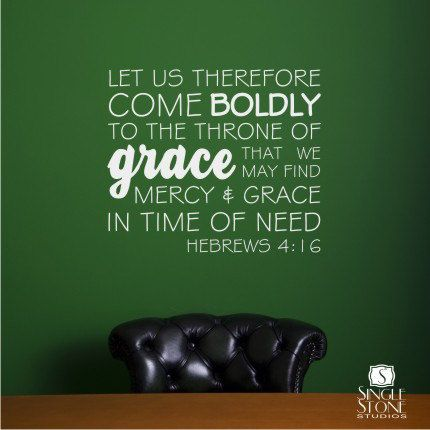 Let us therefore come boldly to the throne of grace that we may find mercy and grace in time of need.  Hebrews 4.16 from singlestone studios http://www.etsy.com/shop/singlestonestudios?ref=seller_info