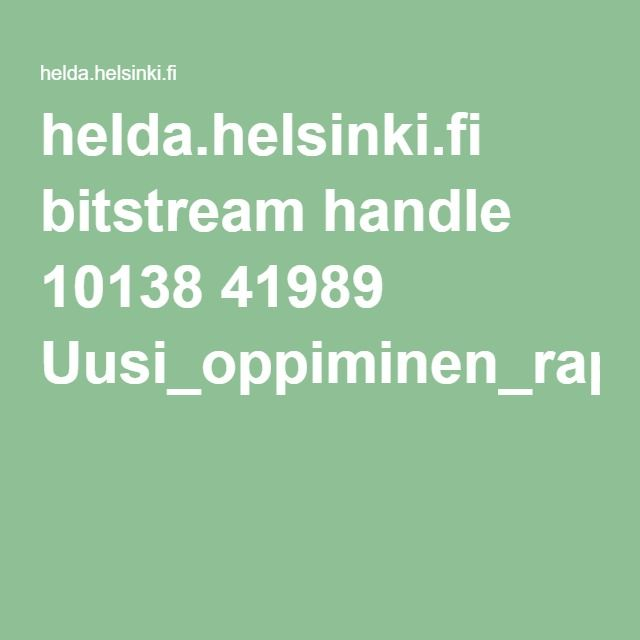 helda.helsinki.fi bitstream handle 10138 41989 Uusi_oppiminen_raportti.pdf?sequence=2